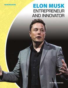 Elon Musk: Entrepreneur and Innovator ELON MUSK ENTREPRENEUR & INNOV (Newsmakers Set 2) [ Marne Ventura ]