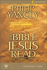 The Bible Jesus Read Participant's Guide: An Eight-Session Exploration of the Old Testament BIBLE JESUS READ PARTICIPANTS [ Philip Yancey ]