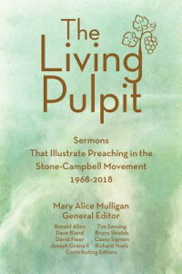 Living Pulpit: Sermons That Illustrate Preaching in the Stone-Campbell Movement 1968-2018 LIVING PULPIT [ Mary Alice Mulligan ]