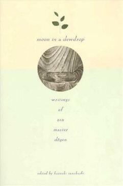 Moon in a Dewdrop: Writings of Zen Master Dogen MOON IN A DEWDROP [ Eihei Dogen ]