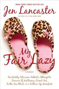 My Fair Lazy: One Reality Television Addict's Attempt to Discover If Not Being a Dumb Ass Is T He Ne MY FAIR LAZY [ Jen Lancaster ]