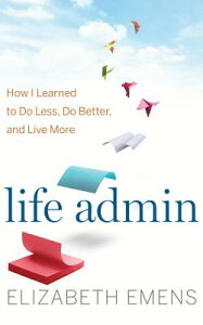 Life Admin: How I Learned to Do Less, Do Better, and Live More LIFE ADMIN 7D [ Elizabeth F. Emens ]