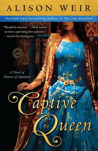 Captive Queen: A Novel of Eleanor of Aquitaine CAPTIVE QUEEN (Random House Reader's Circle) [ Alison Weir ]