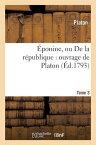 Eponine, Ou de la Republique: Ouvrage de Platon. Tome 3 FRE-EPONINE OU DE LA REPUBLIQU (Sciences Sociales) [ Platon ]
