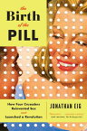 The Birth of the Pill: How Four Crusaders Reinvented Sex and Launched a Revolution BIRTH OF THE PILL [ Jonathan Eig ]