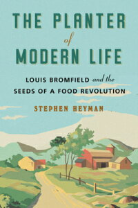 The Planter of Modern Life: Louis Bromfield and the Seeds of a Food Revolution PLANTER OF MODERN LIFE [ Stephen Heyman ]
