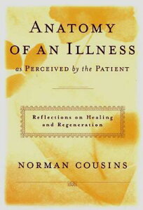 Anatomy of an Illness as Perceived by the Patient: Reflections on Healing and Regeneration ANATOMY OF AN ILLNESS AS P [ Norman Cousins ]
