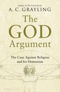 The God Argument: The Case Against Religion and for Humanism GOD ARGUMENT [ A. C. Grayling ]