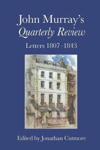 John Murray's Quarterly Review: Letters 1807-1843 JOHN MURRAYS QUARTERLY REVIEW [ Jonathan Cutmore ]
