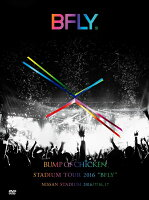 "BUMP OF CHICKEN STADIUM TOUR 2016 ""BFLY""NISSAN STADIUM 2016/7/16,17"