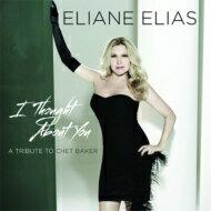 【輸入盤】I Thought About You (A Tribute To Chet Baker) [ Eliane Elias ]