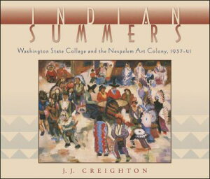 Indian Summers: Washington State College and the Nespelem Art Colony, 1937-41 INDIAN SUMMERS NEW/E [ J. J. Creighton ]