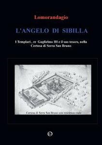 L'Angelo Di Sibilla - I Templari, Re Guglielmo III E Il Suo Tesoro, Nella Certosa Di Serra San Bruno ITA-LANGELO DI SIBILLA - I TEM [ Lomorandagio ]