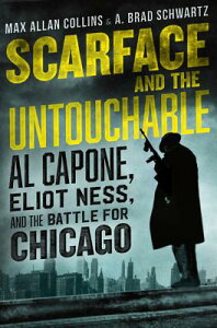 Scarface and the Untouchable: Al Capone, Eliot Ness, and the Battle for Chicago SCARFACE & THE UNTOUCHABLE [ Max Allan Collins ]