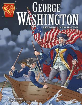 George Washington: Leading a New Nation GRAPHIC LIB GEORGE WASHINGTON (Graphic Library: Graphic Biographies) [ Matt Doeden ]