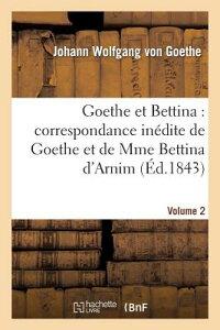 Goethe Et Bettina: Correspondance Inedite de Goethe Et de Mme Bettina D'Arnim. Volume 2 FRE-GOETHE ET BETTINA CORRESPO (Litterature) [ Johann Wolfgang Von Goethe ]