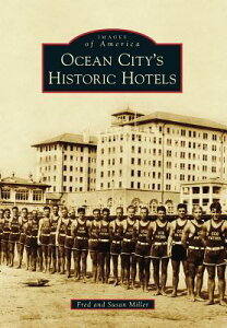 Ocean City S Historic Hotels OCEAN CITY S HISTORIC HOTELS (Images of America) [ Fred Miller ]