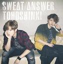 Sweat / Answer(初回限定盤 CD+DVD) [ 東方神起 ]