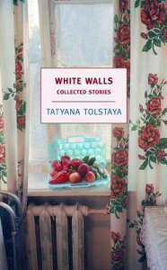 White Walls: Collected Stories WHITE WALLS (New York Review Books (Paperback)) [ Tatyana Tolstaya ]