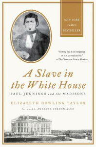 A Slave in the White House: Paul Jennings and the Madisons SLAVE IN THE WHITE HOUSE [ Elizabeth Dowling Taylor ]