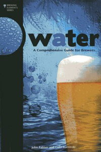 Water: A Comprehensive Guide for Brewers WATER (Brewing Elements) [ John Palmer ]