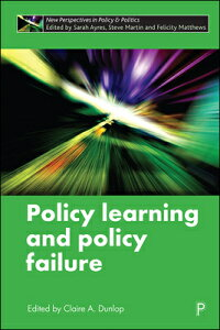Policy Learning and Policy Failure POLICY LEARNING & POLICY FAILU (New Perspectives in Policy and Politics) [ Claire Dunlop ]