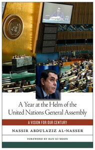 A Year at the Helm of the United Nations General Assembly: A Vision for Our Century YEAR AT THE HELM OF UNITED NAT [ Nassir Abdulaziz Al-Nasser ]