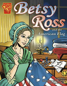 Betsy Ross and the American Flag BETSY ROSS & THE AMER FLAG (Graphic History) [ Kay Melchisedech Olson ]