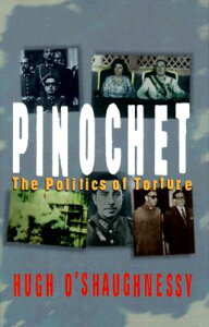 Pinochet: The Politics of Torture PINOCHET [ William O'Shaughnessy ]