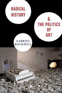 Radical History & the Politics of Art RADICAL HIST & THE POLITICS OF (New Directions in Critical Theory (Paperback)) [ Gabriel Rockhill ]