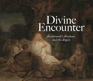 Divine Encounter: Rembrandt's Abraham and the Angels DIVINE ENCOUNTER [ Joanna Sheers Seidenstein ]