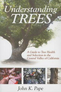 Understanding Trees: A Guide to Tree Health and Selection in the Central Valley of California UNDERSTANDING TREES [ John K. Pape ]