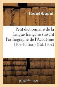 Petit Dictionnaire de la Langue Francaise Suivant L'Orthographe de L'Academie: Contenant FRE-PETIT DICTIONNAIRE DE LA L (Langues) [ Hocquart-E ]