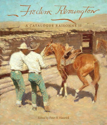 Frederic Remington: A Catalogue Raisonne II FREDERIC REMINGTON (Charles M. Russell Center Series on Art and Photography of t) [ Peter H. Hassrick ]