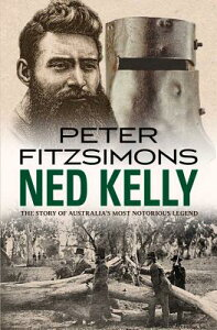 Ned Kelly: The Story of Australia's Most Notorious Legend NED KELLY [ Peter Fitzsimons ]