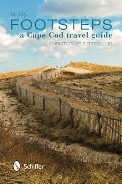 In My Footsteps: A Cape Cod Travel Guide IN MY FOOTSTEPS [ Christopher Setterlund ]