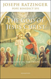 The God of Jesus Christ: Meditations on the Triune God GOD OF JESUS CHRIST [ Pope Emeritus Benedict XVI ]