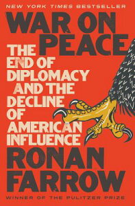 War on Peace: The End of Diplomacy and the Decline of American Influence WAR ON PEACE [ Ronan Farrow ]
