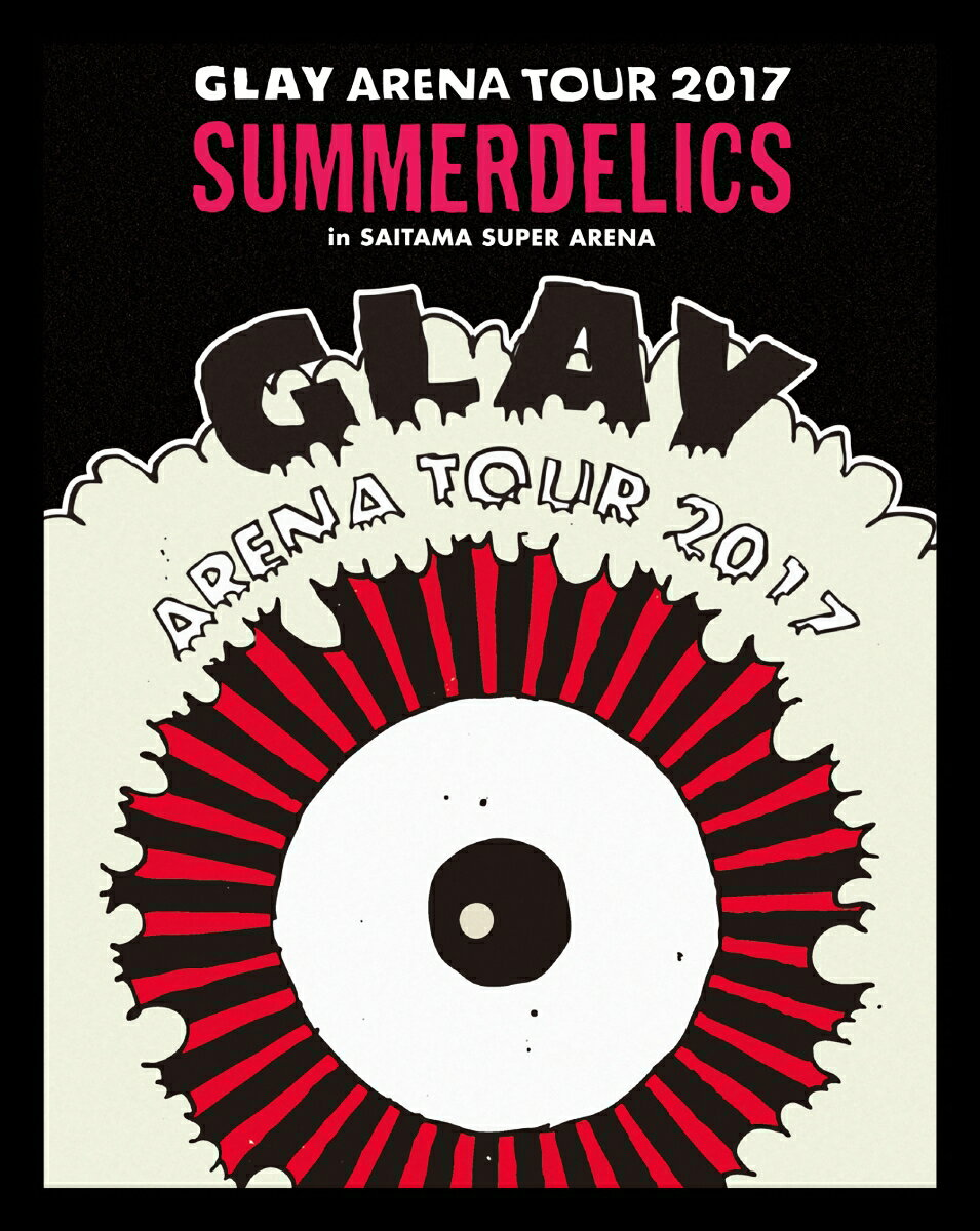 "GLAY ARENA TOUR 2017 ""SUMMERDELICS"" in SAITAMA SUPER ARENA【Blu-ray】"