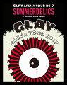 "GLAY ARENA TOUR 2017 ""SUMMERDELICS"" in SAITAMA SUPER ARENA【Blu-ray】"