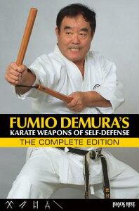 Fumio Demura's: Karate Weapons of Self-Defense: The Complete Edition FUMIO DEMURAS KARATE WEAPONS O [ Fumio Demura ]