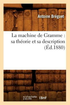 La Machine de Gramme: Sa Theorie Et Sa Description (Ed.1880) FRE-MACHINE DE GRAMME 1880/E (Sciences) [ Breguet a. ]