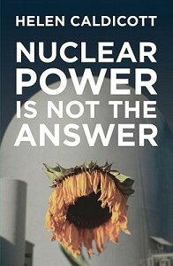 Nuclear Power Is Not the Answer NUCLEAR POWER IS NOT THE ANSW [ Helen Caldicott ]