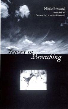 Fences in Breathing FENCES IN BREATHING [ Nicole Brossard ]