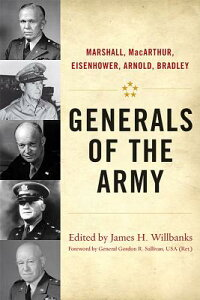 Generals of the Army: Marshall, Macarthur, Eisenhower, Arnold, Bradley GENERALS OF THE ARMY (American Warriors) [ James H. Willbanks ]