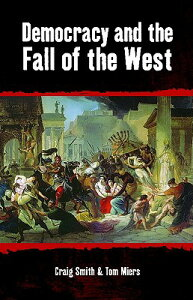 Democracy and the Fall of the West DEMOCRACY & THE FALL OF THE WE (Societas: Essays in Political & Cultural Criticism) [ Craig Smith ]
