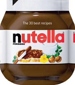 【楽天ブックスならいつでも送料無料】Nutella: The 30 Best Recipes [ Ferrero ]