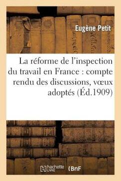 La Reforme de L Inspection Du Travail En France: Compte Rendu Des Discussions, Voeux Adoptes FRE-REFORME DE L INSPECTION DU (Sciences Sociales) [ Petit-E ]