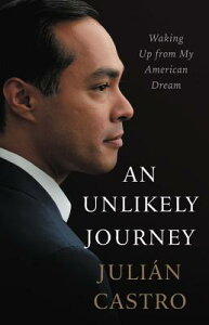 An Unlikely Journey: Waking Up from My American Dream UNLIKELY JOURNEY [ Julian Castro ]