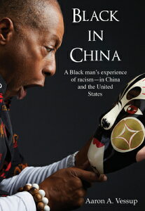 Black in China: A Black Man Experiences Racism - In China and the United States BLACK IN CHINA (China Classics) [ Aaron A. Vessup ]